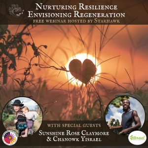 Nurturing Resilience : Envisioning Regeneration | FREE Webinar with Starhawk & Friends @ Earth Activists Online