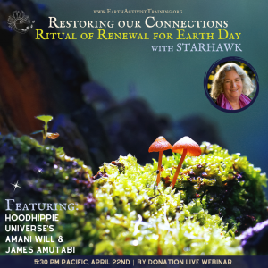 Ritual of Renewal for Earth Day: Live Webinar with Starhawk & Friends @ Earth Activists Online