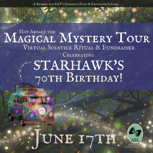 Magical Mystery Tour: Starhawk's 70th Birthday Ritual & Solstice Fundraiser @ Earth Activists Online